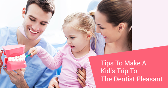 Tips To Make A Kids Trip To The Dentist Pleasant