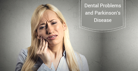 Dental Problems and Parkinson's Disease.