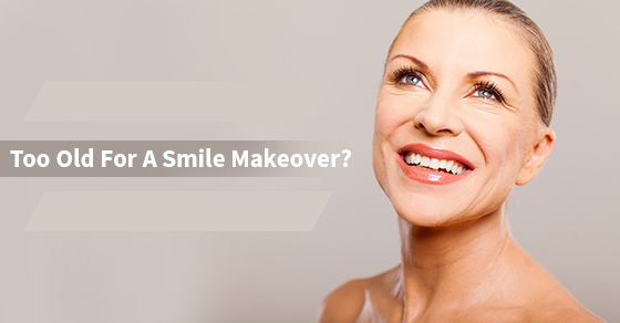 Too Old For a Smile Makeover