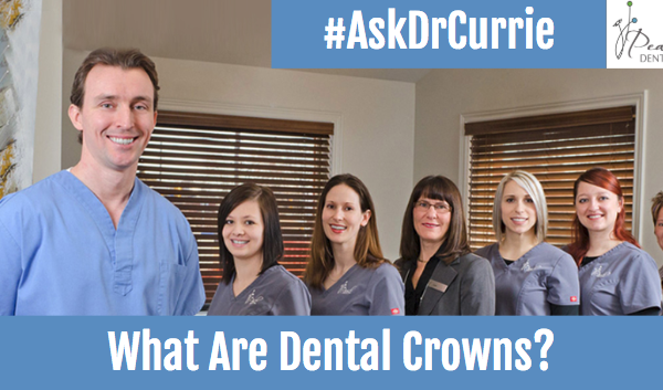 What Are Dental Crowns? Pearl Dental Burlington